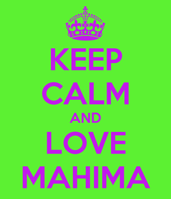 Poster: KEEP CALM AND LOVE MAHIMA