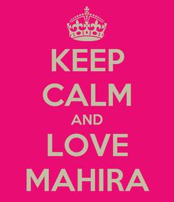 Poster: KEEP CALM AND LOVE MAHIRA