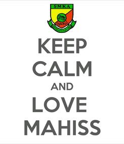 Poster: KEEP CALM AND LOVE  MAHISS