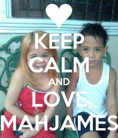 Poster: KEEP CALM AND LOVE MAHJAMES