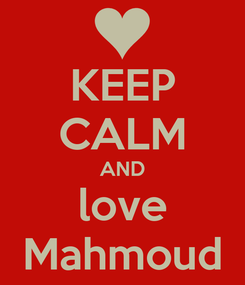 Poster: KEEP CALM AND love Mahmoud