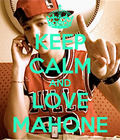 Poster: KEEP CALM AND LOVE MAHONE