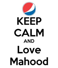 Poster: KEEP CALM AND Love Mahood
