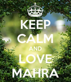 Poster: KEEP CALM AND LOVE MAHRA