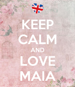 Poster: KEEP CALM AND LOVE MAIA