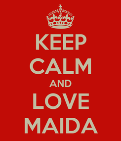 Poster: KEEP CALM AND LOVE MAIDA