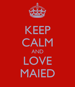 Poster: KEEP CALM AND LOVE MAIED