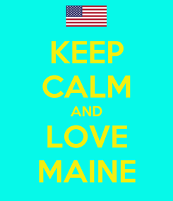 Poster: KEEP CALM AND LOVE MAINE