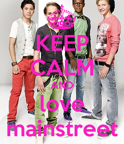 Poster: KEEP CALM AND love mainstreet