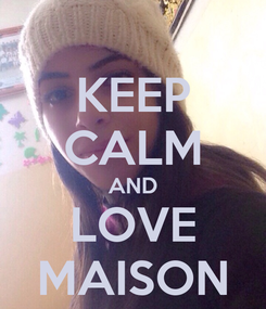 Poster: KEEP CALM AND LOVE MAISON