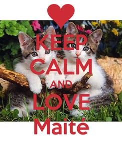 Poster: KEEP CALM AND LOVE Maité
