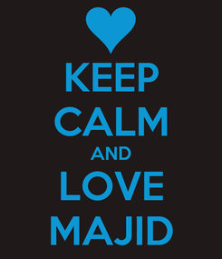Poster: KEEP CALM AND LOVE MAJID