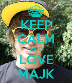 Poster: KEEP CALM AND LOVE MAJK