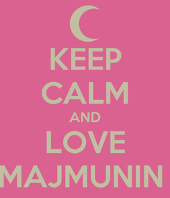 Poster: KEEP CALM AND LOVE MAJMUNIN