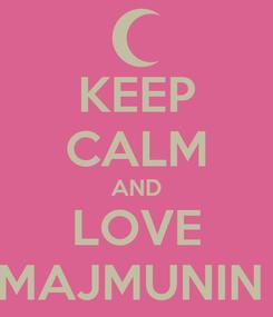 Poster: KEEP CALM AND LOVE MAJMUNIN