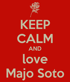 Poster: KEEP CALM AND love Majo Soto