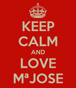 Poster: KEEP CALM AND LOVE MªJOSE