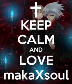 Poster: KEEP CALM AND LOVE makaXsoul