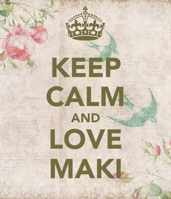 Poster: KEEP CALM AND LOVE MAKI