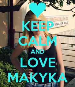 Poster: KEEP CALM AND LOVE MAKYKA