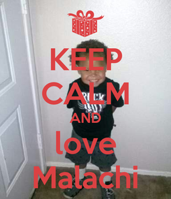 Poster: KEEP CALM AND love Malachi