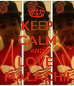 Poster: KEEP CALM AND LOVE  MALACHII