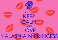 Poster: KEEP CALM AND LOVE MALASHIA N PRINCESS