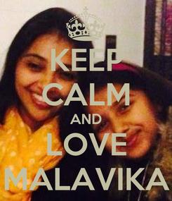 Poster: KEEP CALM AND LOVE MALAVIKA