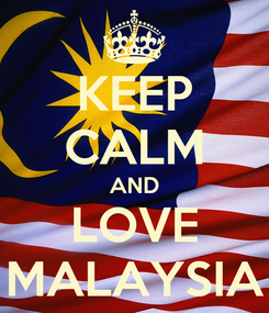 Poster: KEEP CALM AND LOVE MALAYSIA