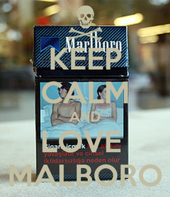 Poster: KEEP CALM AND LOVE  MALBORO