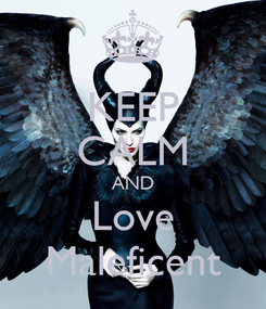 Poster: KEEP CALM AND Love Maleficent