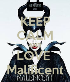 Poster: KEEP CALM AND LOVE  Malificent