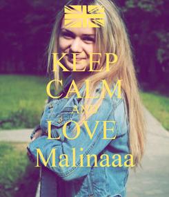 Poster: KEEP CALM AND LOVE  Malinaaa