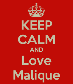Poster: KEEP CALM AND Love Malique