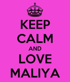 Poster: KEEP CALM AND LOVE MALIYA