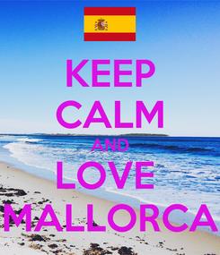 Poster: KEEP CALM AND LOVE  MALLORCA