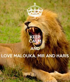 Poster: KEEP CALM AND LOVE MALOUKA, MIR AND HARIS