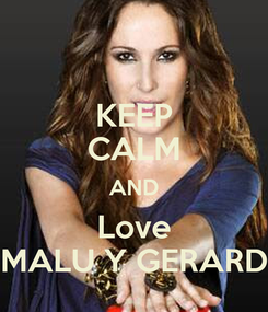 Poster: KEEP CALM AND Love MALU Y GERARD