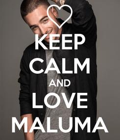 Poster: KEEP CALM AND LOVE MALUMA