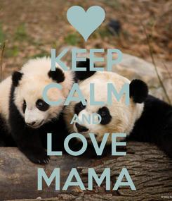 Poster: KEEP CALM AND LOVE MAMA