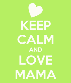 Poster: KEEP CALM AND LOVE MAMA