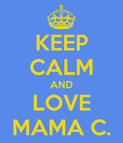 Poster: KEEP CALM AND LOVE MAMA C.