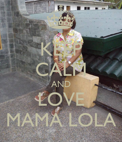 Poster: KEEP CALM AND LOVE MAMA LOLA