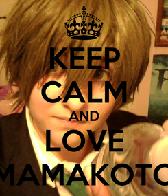 Poster: KEEP CALM AND LOVE MAMAKOTO