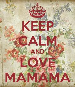 Poster: KEEP CALM AND LOVE MAMAMA