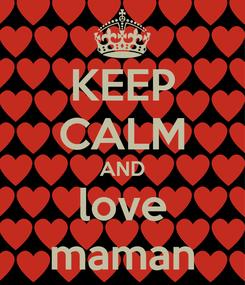Poster: KEEP CALM AND love maman