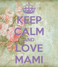 Poster: KEEP CALM AND LOVE MAMI