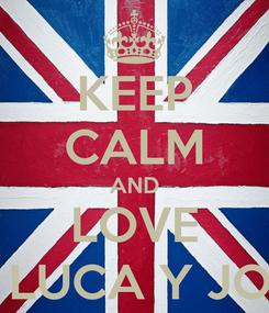 Poster: KEEP CALM AND LOVE MAMI , LUCA Y JORGITO.