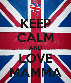 Poster: KEEP CALM AND LOVE MAMMA