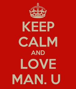 Poster: KEEP CALM AND LOVE MAN. U